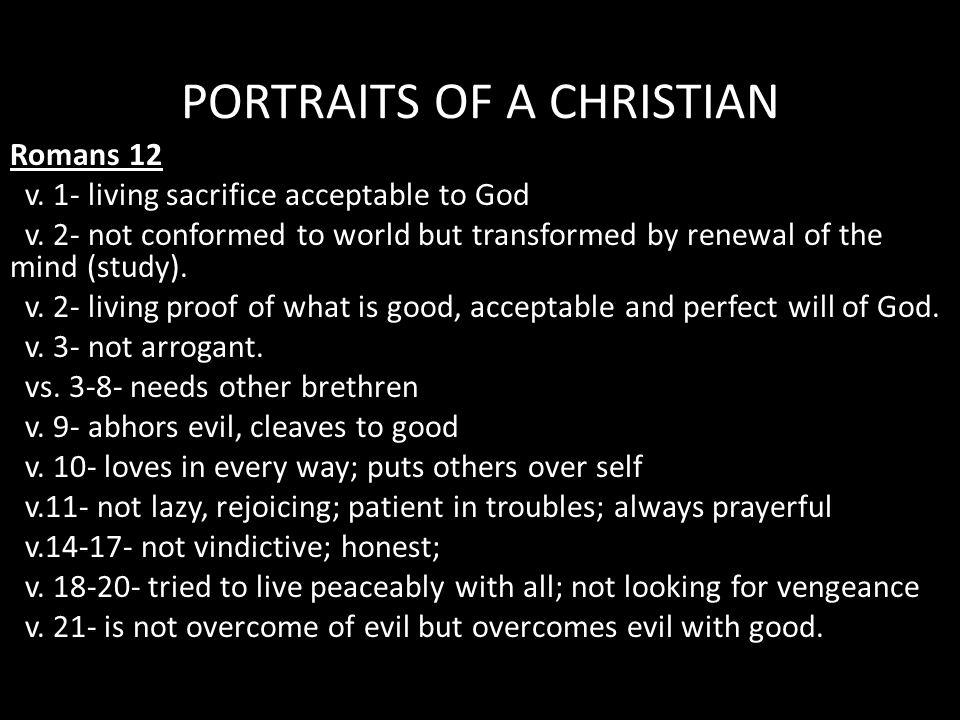 PORTRAITS OF A CHRISTIAN Romans 12 v. 1- living sacrifice acceptable to God v.