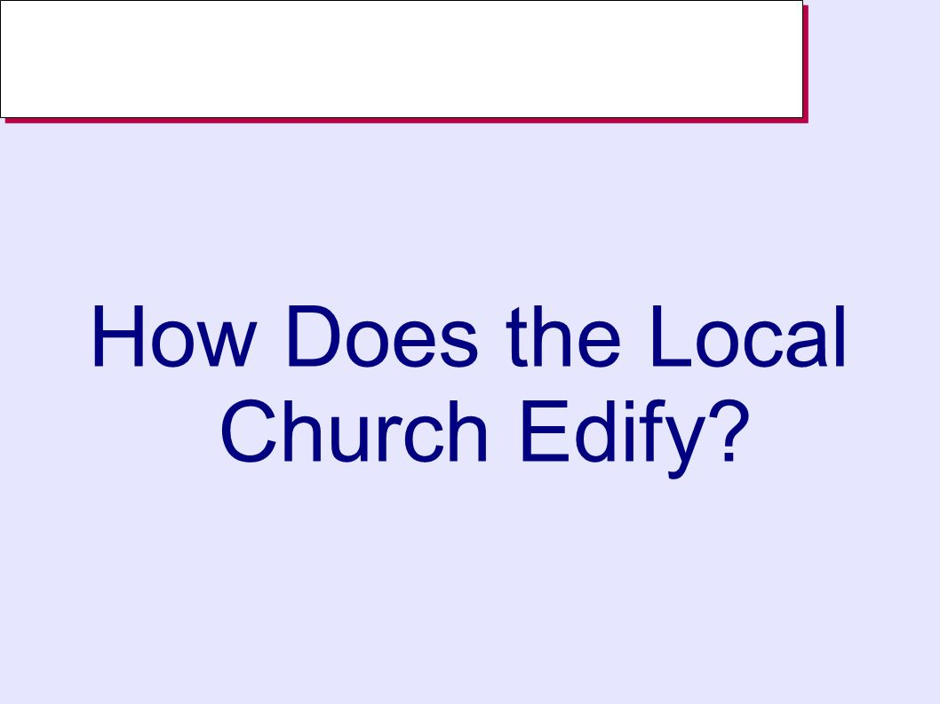 How Does the Local Church Edify