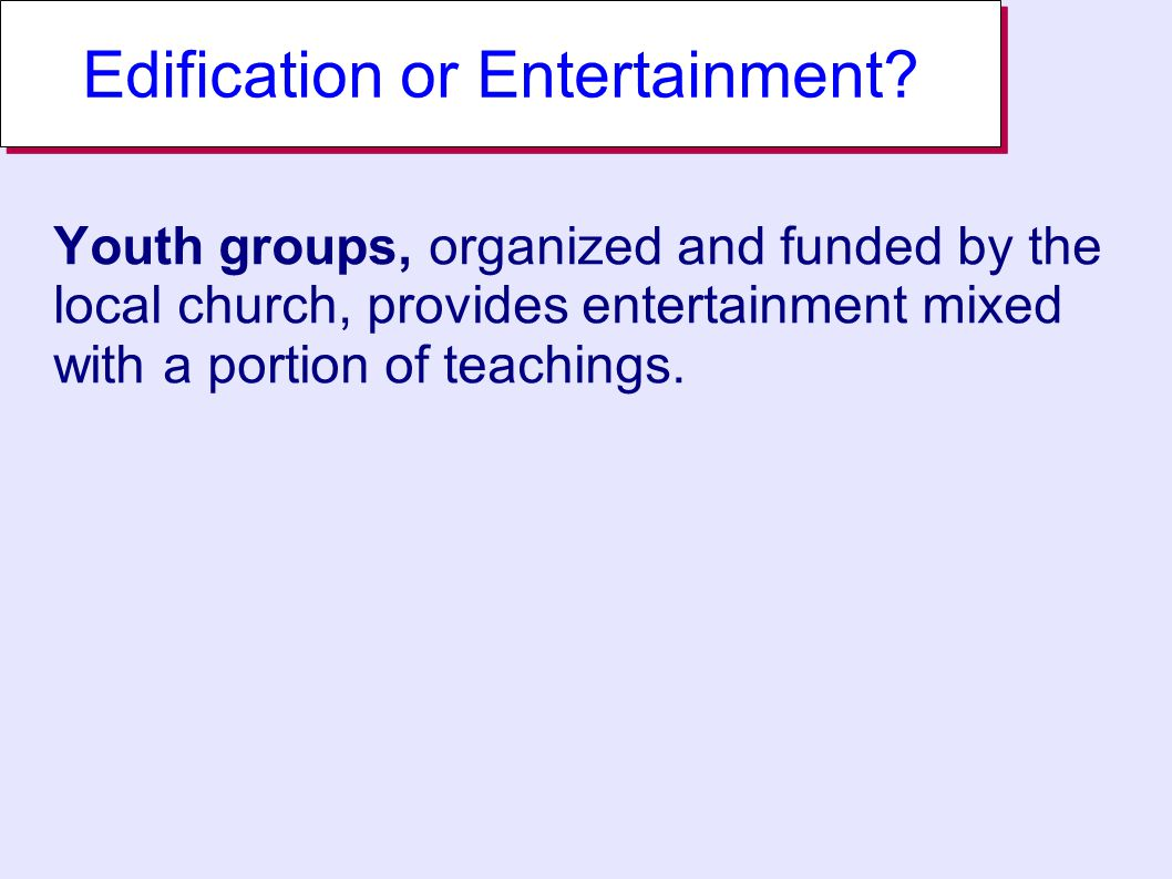 Edification or Entertainment.