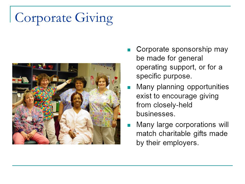 Corporate Giving Corporate sponsorship may be made for general operating support, or for a specific purpose.