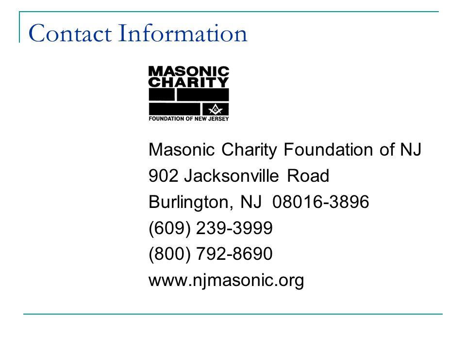 Contact Information Masonic Charity Foundation of NJ 902 Jacksonville Road Burlington, NJ 08016-3896 (609) 239-3999 (800) 792-8690 www.njmasonic.org