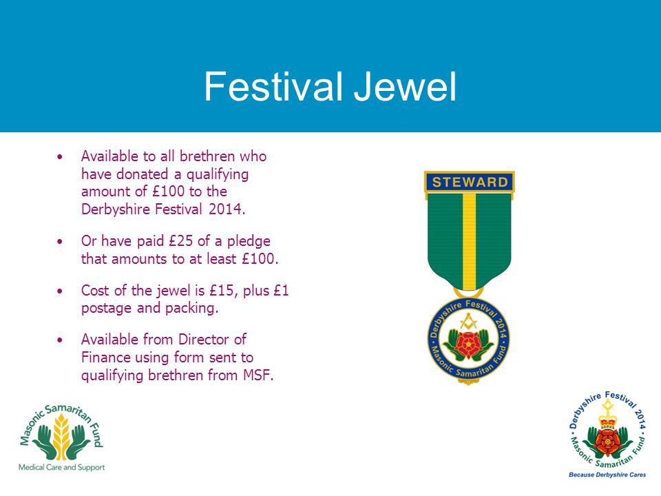 Festival Jewel Available to all brethren who have donated a qualifying amount of £100 to the Derbyshire Festival 2014.