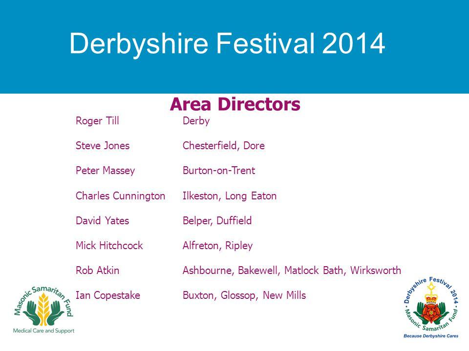Derbyshire Festival 2014 Area Directors Roger Till Derby Steve Jones Chesterfield, Dore Peter Massey Burton-on-Trent Charles Cunnington Ilkeston, Long