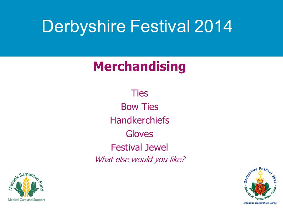 Derbyshire Festival 2014 Merchandising Ties Bow Ties Handkerchiefs Gloves Festival Jewel What else would you like?