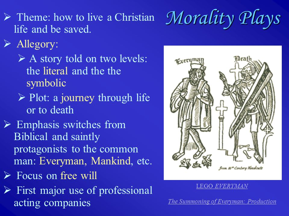 Morality Plays  Theme: how to live a Christian life and be saved.