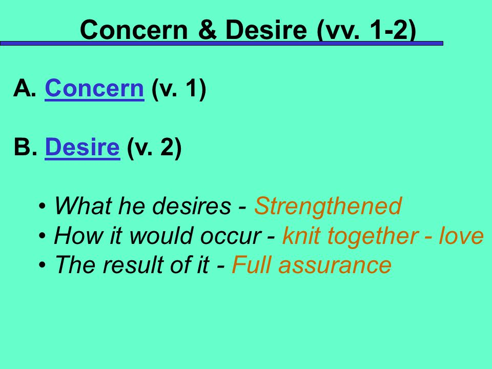 Concern & Desire (vv. 1-2) A. Concern (v. 1) B. Desire (v. 2) What he desires - Strengthened How it would occur - knit together - love The result of i