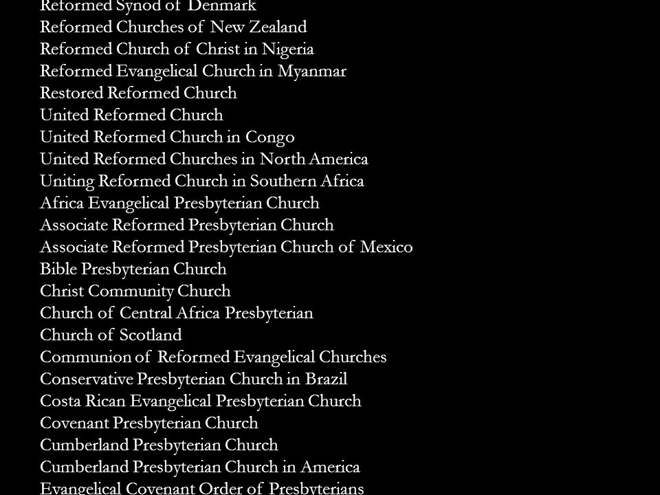 Reformed Churches in the Netherlands Reformed Churches in the Netherlands (Liberated) Reformed Churches of New Zealand Reformed Synod of Denmark Refor