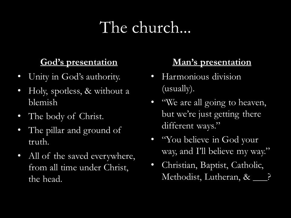 The church... God's presentation Unity in God's authority. Holy, spotless, & without a blemish The body of Christ. The pillar and ground of truth. All