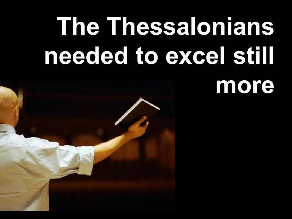 The Thessalonians needed to excel still more