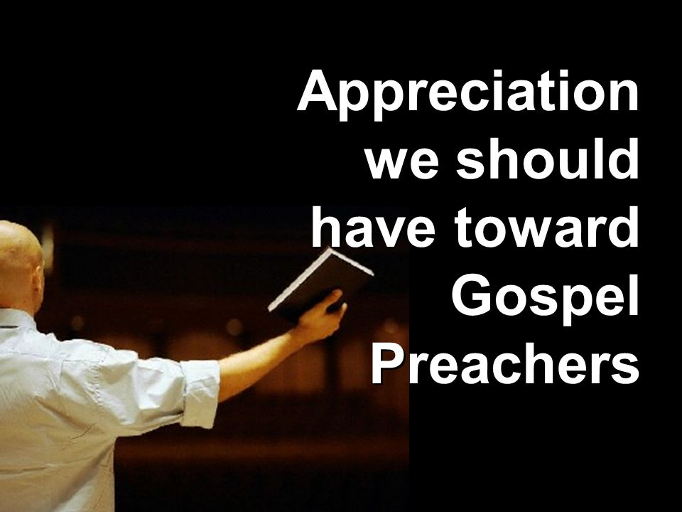 Appreciation we should have toward Gospel Preachers
