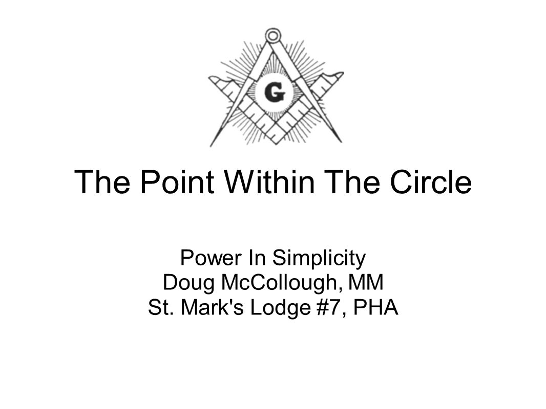 The Point Within The Circle Power In Simplicity Doug McCollough, MM St. Mark s Lodge #7, PHA