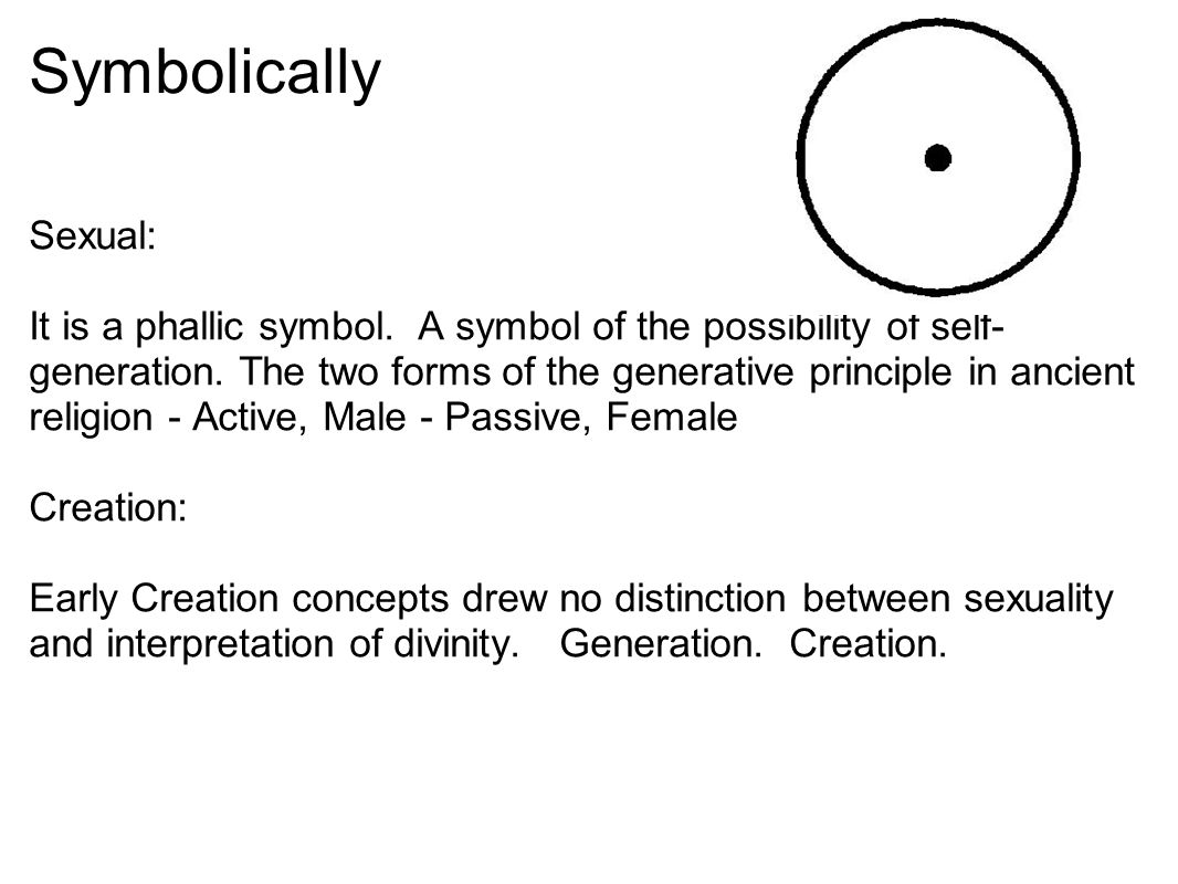Symbolically Sexual: It is a phallic symbol. A symbol of the possibility of self- generation.