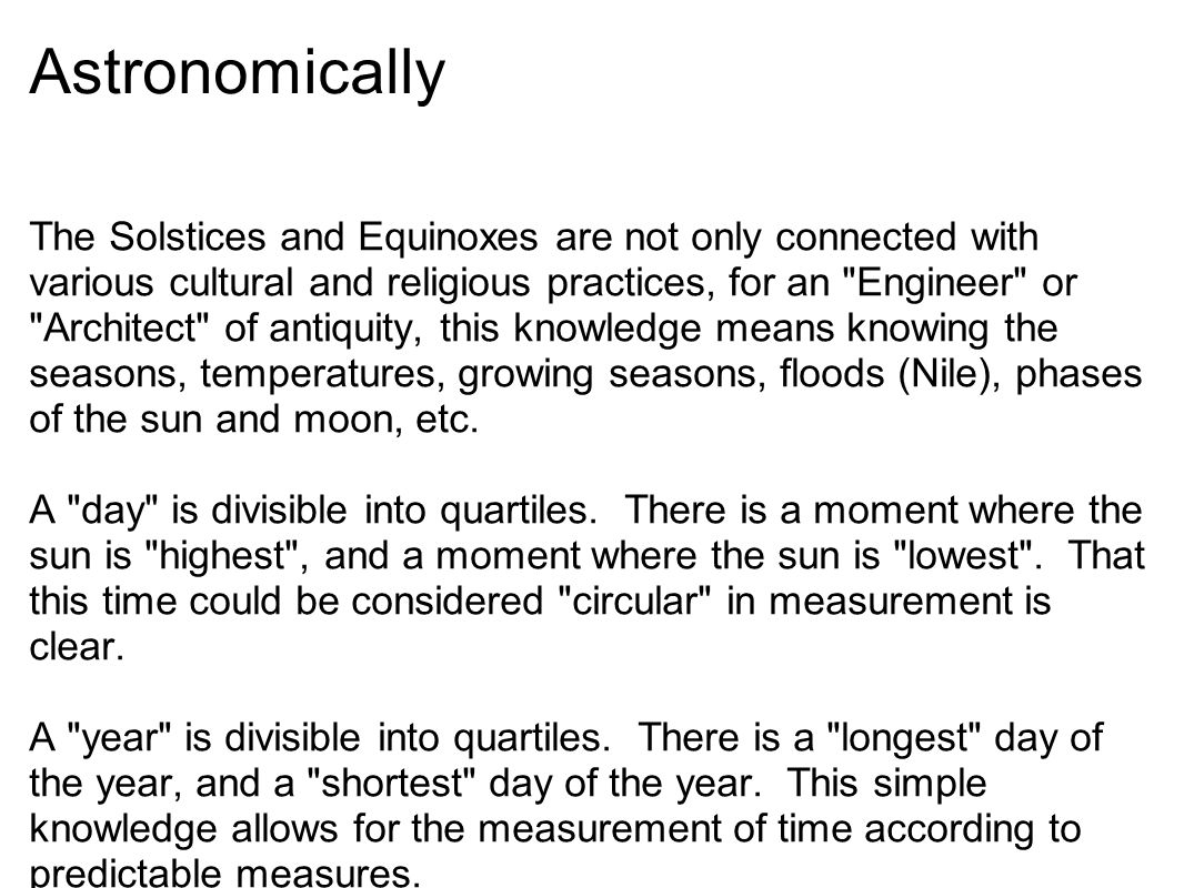 Astronomically The Solstices and Equinoxes are not only connected with various cultural and religious practices, for an