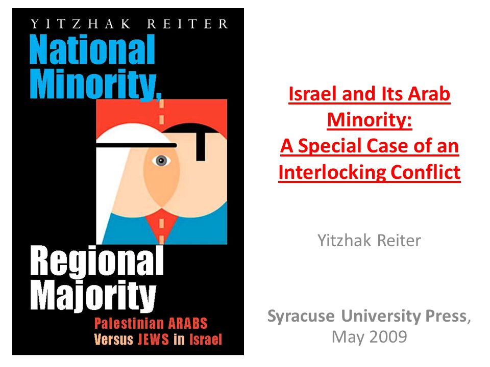 Israel and Its Arab Minority: A Special Case of an Interlocking Conflict Yitzhak Reiter Syracuse University Press, May 2009