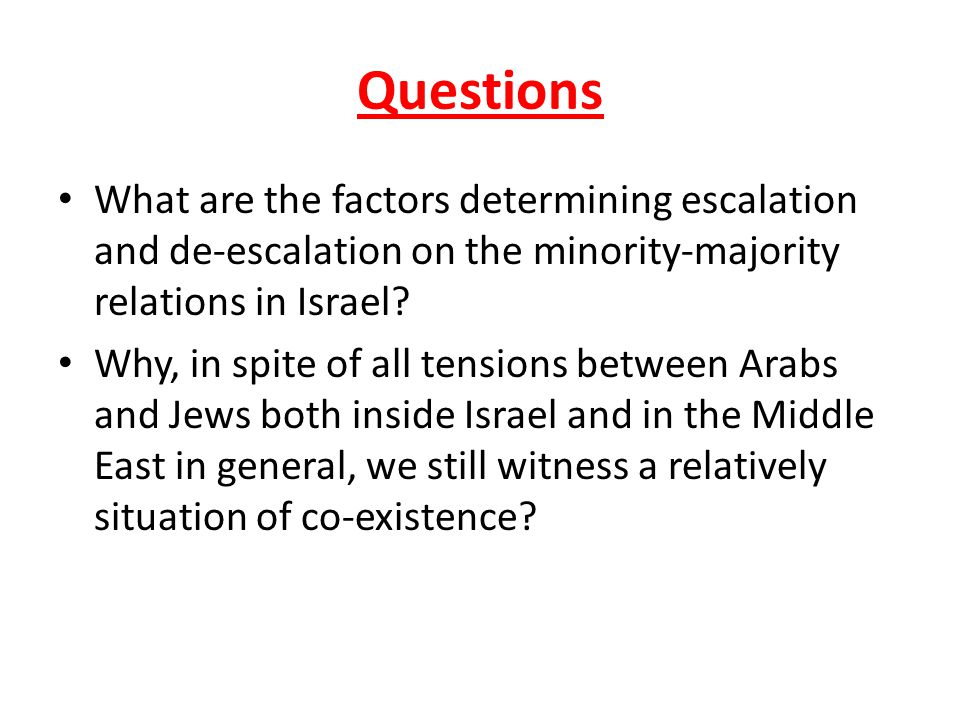 Questions What are the factors determining escalation and de-escalation on the minority-majority relations in Israel.