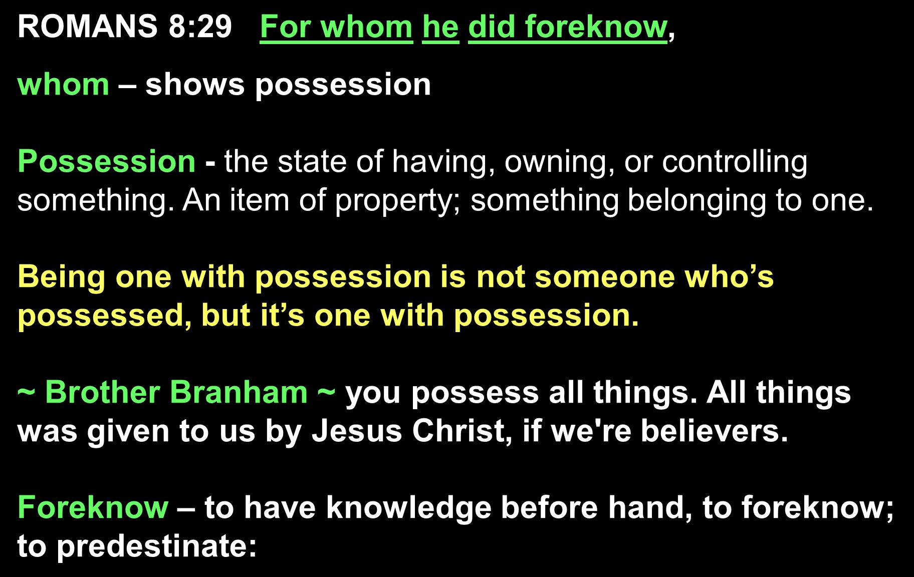 ROMANS 8:29 For whom he did foreknow, whom – shows possession Possession - the state of having, owning, or controlling something.