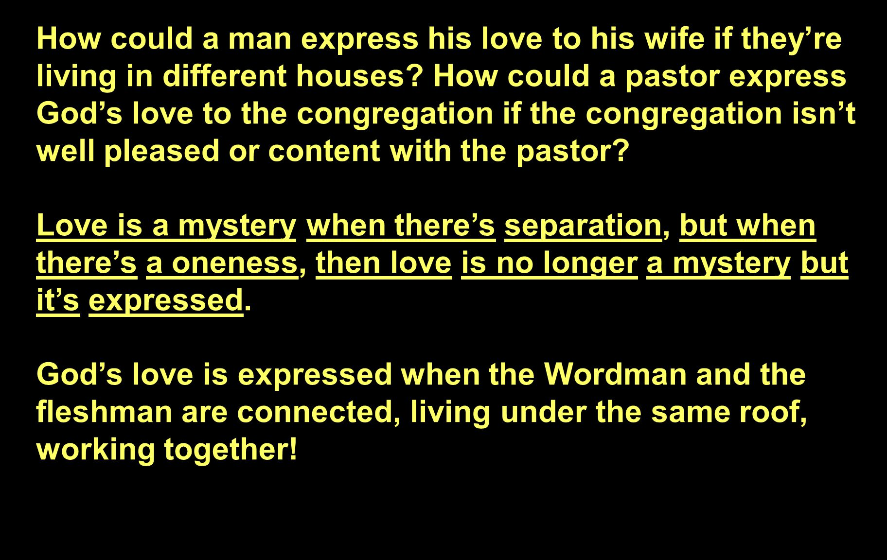 How could a man express his love to his wife if they're living in different houses.