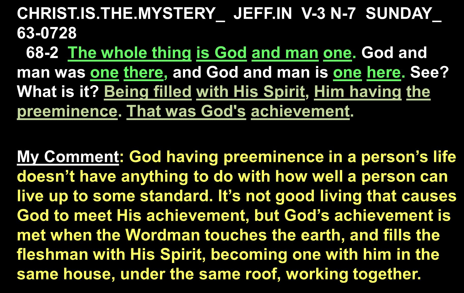 CHRIST.IS.THE.MYSTERY_ JEFF.IN V-3 N-7 SUNDAY_ 63-0728 68-2 The whole thing is God and man one.