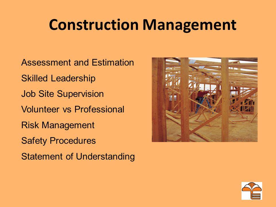 Construction Management Assessment and Estimation Skilled Leadership Job Site Supervision Volunteer vs Professional Risk Management Safety Procedures Statement of Understanding