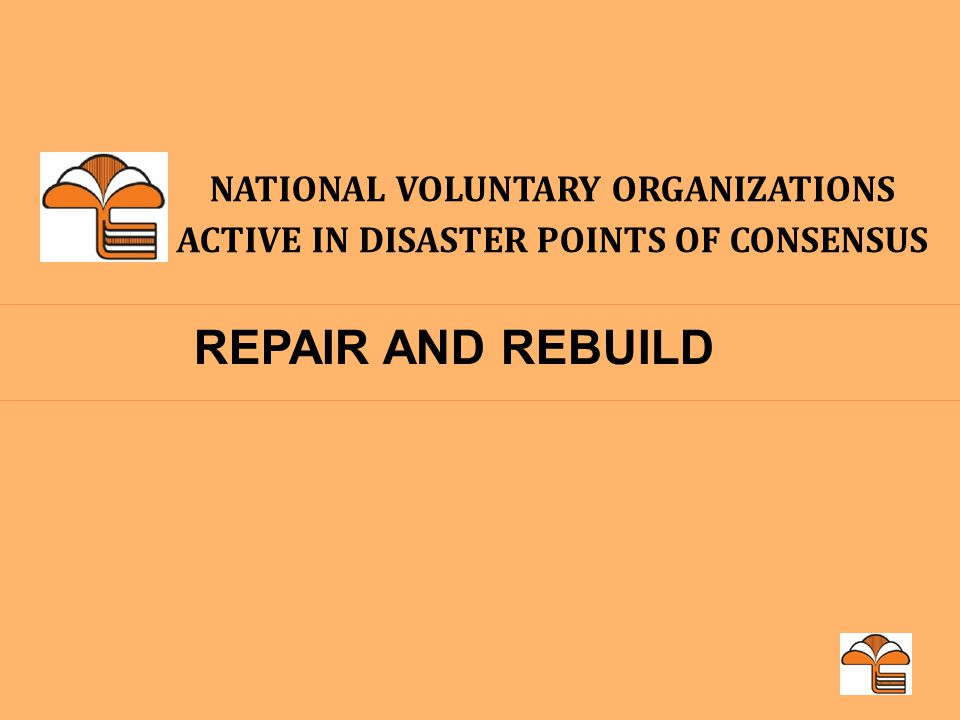 NATIONAL VOLUNTARY ORGANIZATIONS ACTIVE IN DISASTER POINTS OF CONSENSUS REPAIR AND REBUILD