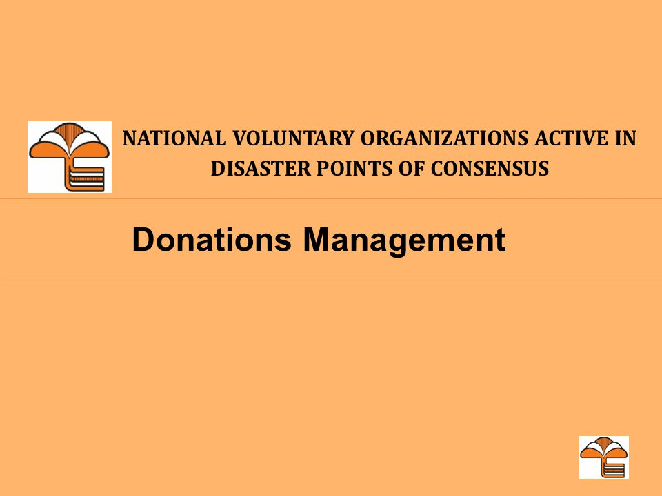 NATIONAL VOLUNTARY ORGANIZATIONS ACTIVE IN DISASTER POINTS OF CONSENSUS Donations Management