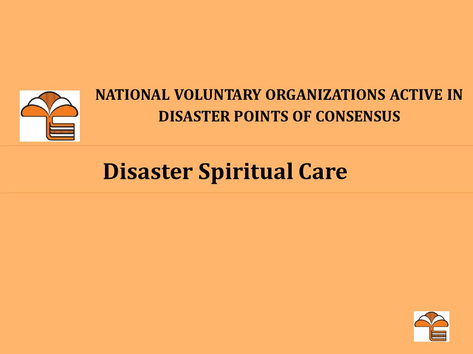 NATIONAL VOLUNTARY ORGANIZATIONS ACTIVE IN DISASTER POINTS OF CONSENSUS Disaster Spiritual Care