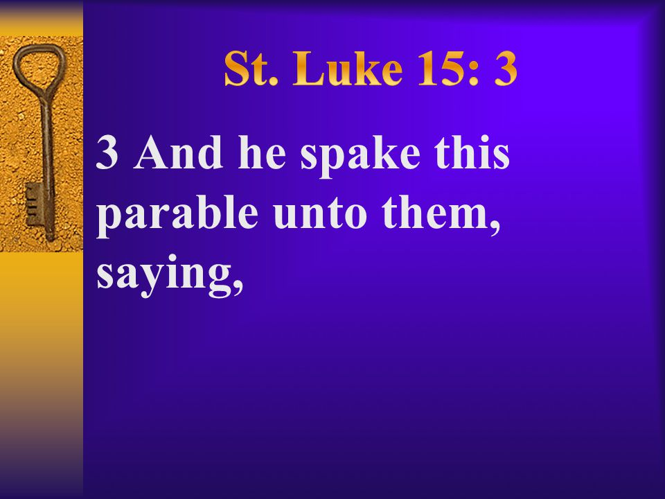 3 And he spake this parable unto them, saying,