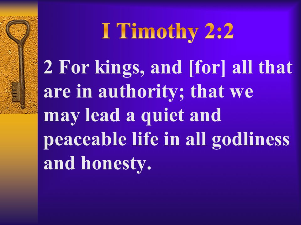 2 For kings, and [for] all that are in authority; that we may lead a quiet and peaceable life in all godliness and honesty.