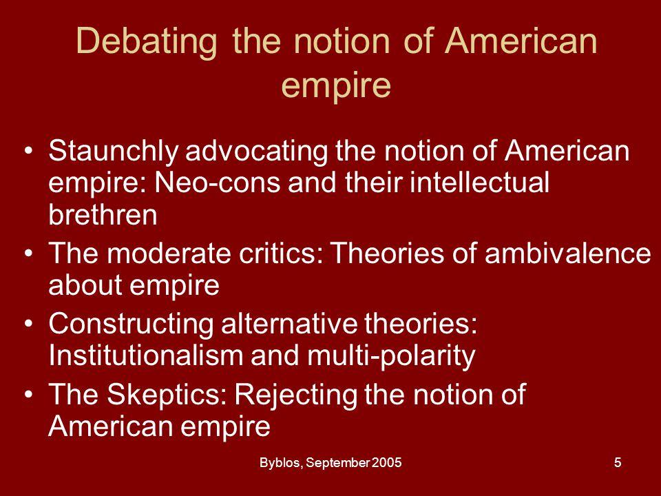 Byblos, September 20056 Staunchly advocating the notion of American empire Robert Kagan Michael Mandelbaum Et al.: Max Boot, Niall Ferguson, Richard Perle