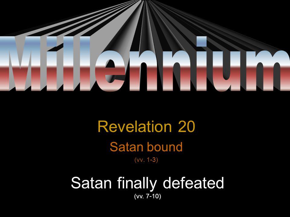 Millennium Revelation 20 Satan bound (vv. 1-3) 1000 years