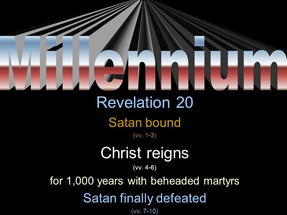 Millennium Revelation 20 Satan bound (vv. 1-3) Satan finally defeated (vv. 7-10)