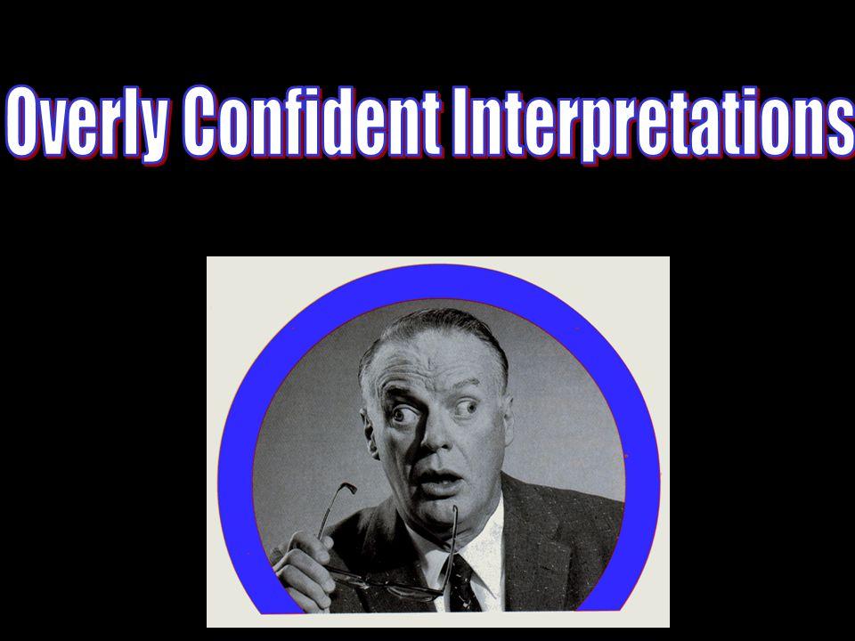 Overly Confident Interpretations