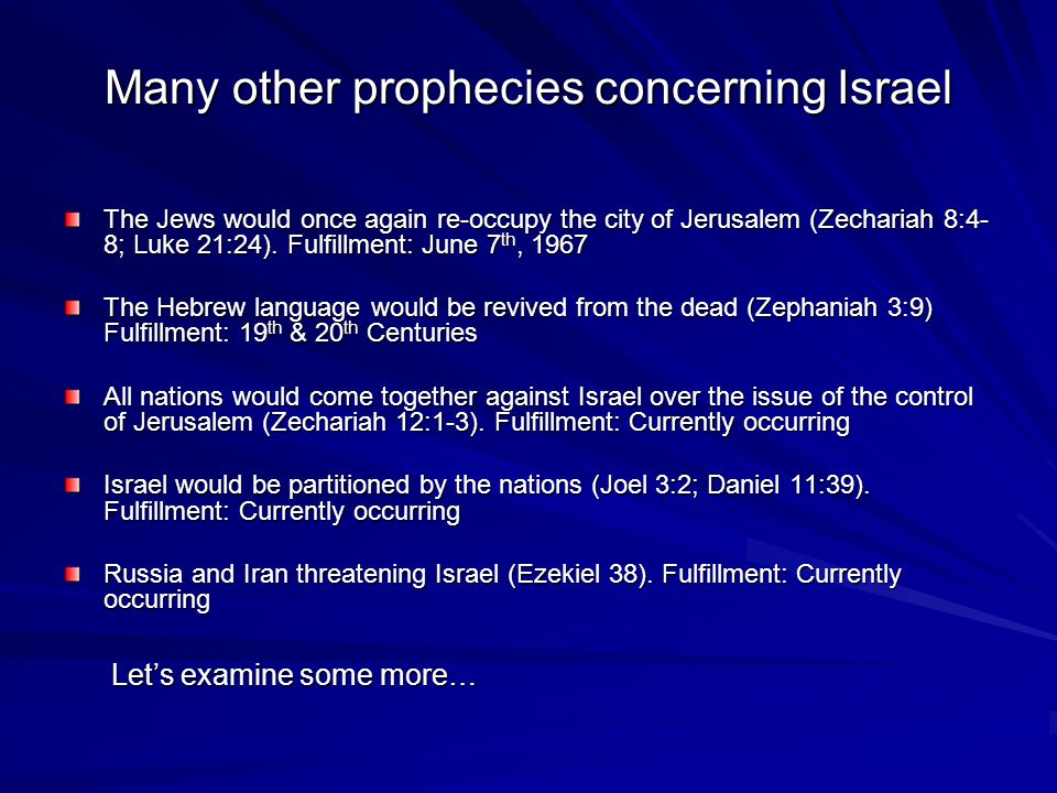 Many other prophecies concerning Israel The Jews would once again re-occupy the city of Jerusalem (Zechariah 8:4- 8; Luke 21:24).