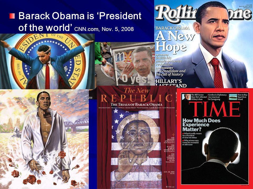 Barack Obama is 'President of the world' CNN.com, Nov. 5, 2008