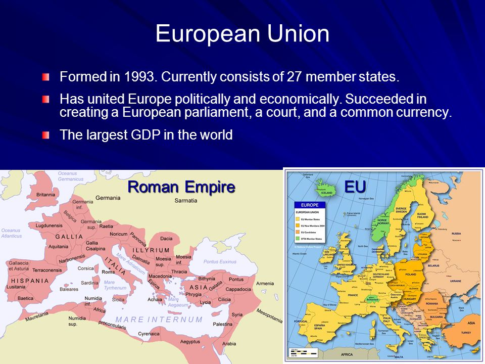 European Union Formed in 1993. Currently consists of 27 member states.