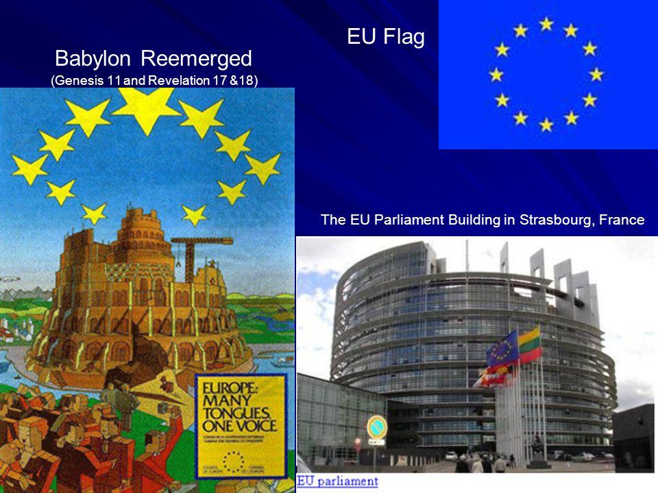 The EU Parliament Building in Strasbourg, France Babylon Reemerged (Genesis 11 and Revelation 17 &18) EU Flag