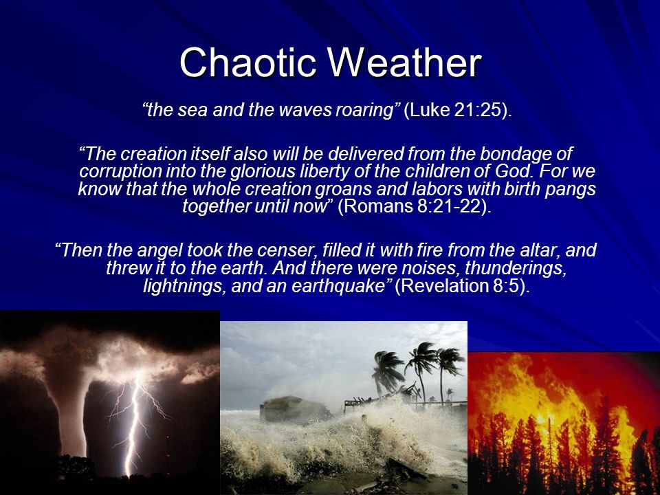 Chaotic Weather the sea and the waves roaring (Luke 21:25).