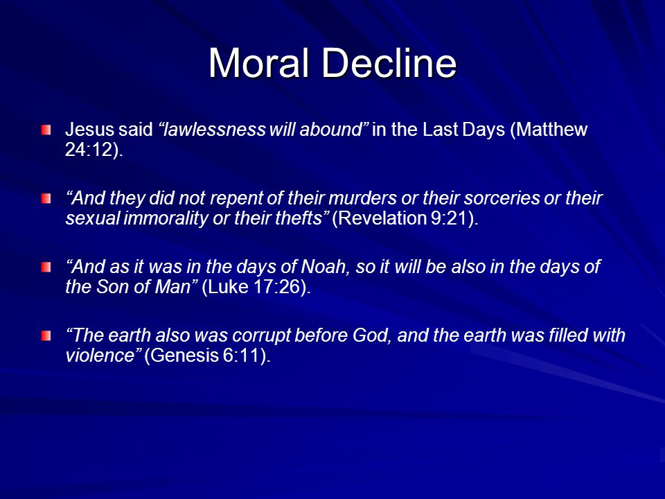 Moral Decline Jesus said lawlessness will abound in the Last Days (Matthew 24:12).