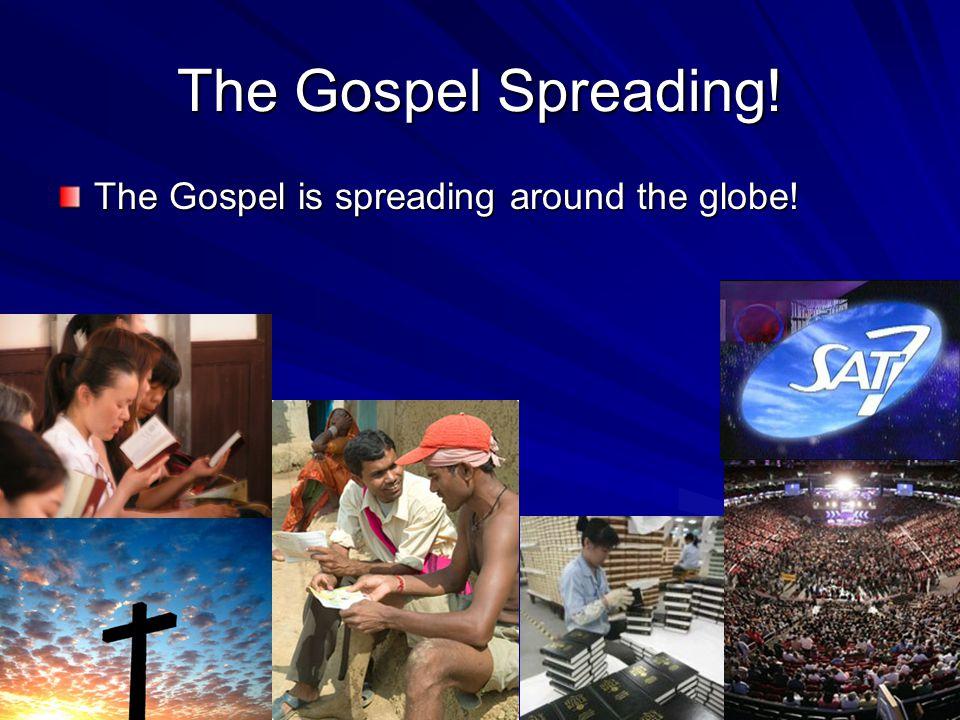 The Gospel Spreading! The Gospel is spreading around the globe!