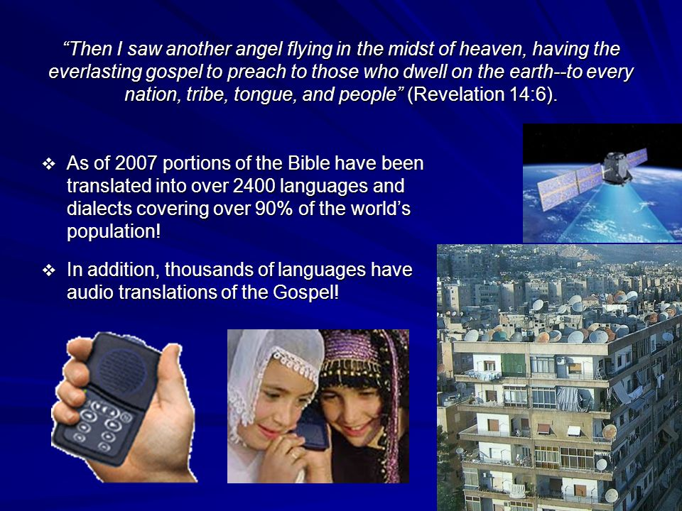 Then I saw another angel flying in the midst of heaven, having the everlasting gospel to preach to those who dwell on the earth--to every nation, tribe, tongue, and people (Revelation 14:6).