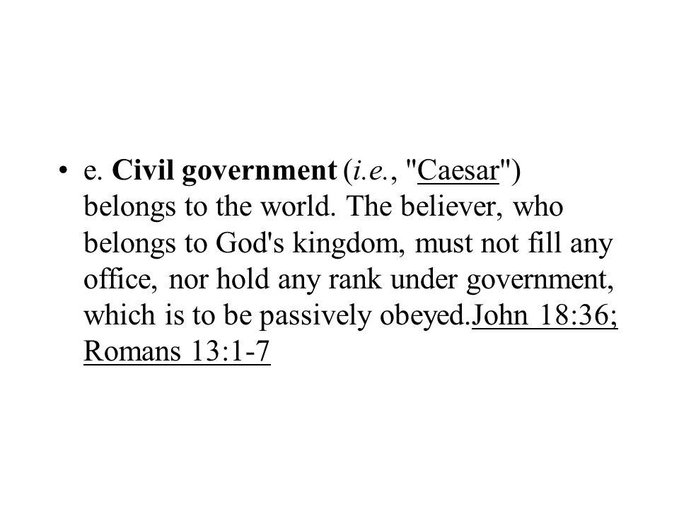 e. Civil government (i.e., Caesar ) belongs to the world.