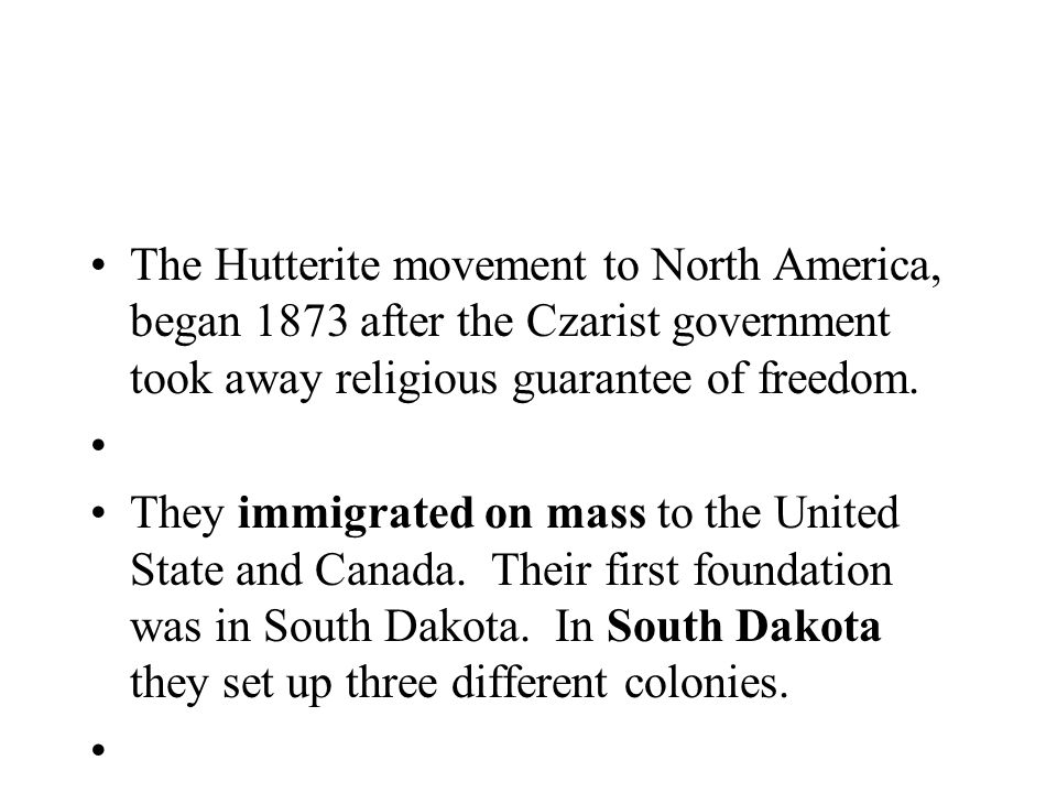 The Hutterite movement to North America, began 1873 after the Czarist government took away religious guarantee of freedom. They immigrated on mass to