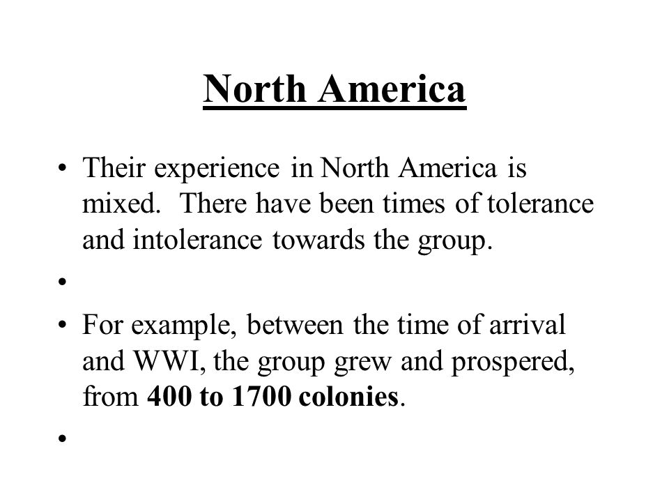 North America Their experience in North America is mixed. There have been times of tolerance and intolerance towards the group. For example, between t