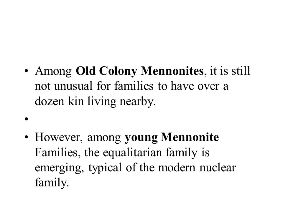 Among Old Colony Mennonites, it is still not unusual for families to have over a dozen kin living nearby. However, among young Mennonite Families, the