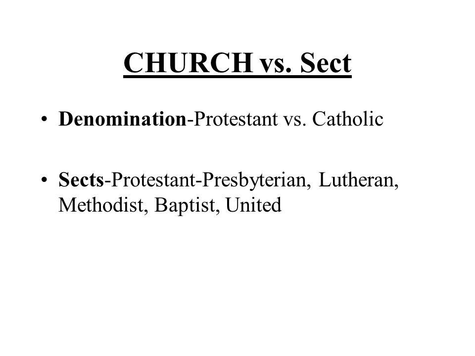 CHURCH vs. Sect Denomination-Protestant vs.