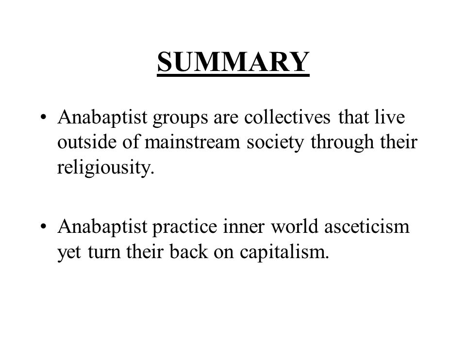 SUMMARY Anabaptist groups are collectives that live outside of mainstream society through their religiousity. Anabaptist practice inner world ascetici