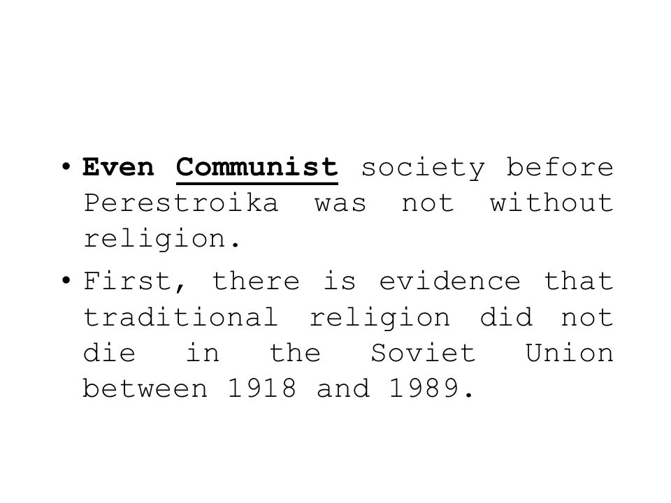 Even Communist society before Perestroika was not without religion.