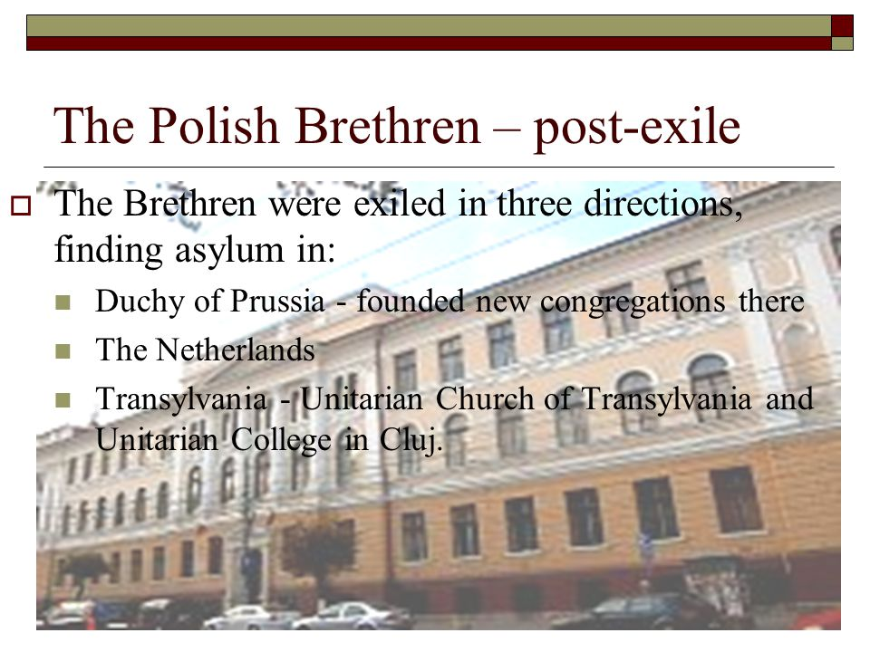 The Polish Brethren – post-exile  The Brethren were exiled in three directions, finding asylum in: Duchy of Prussia - founded new congregations there