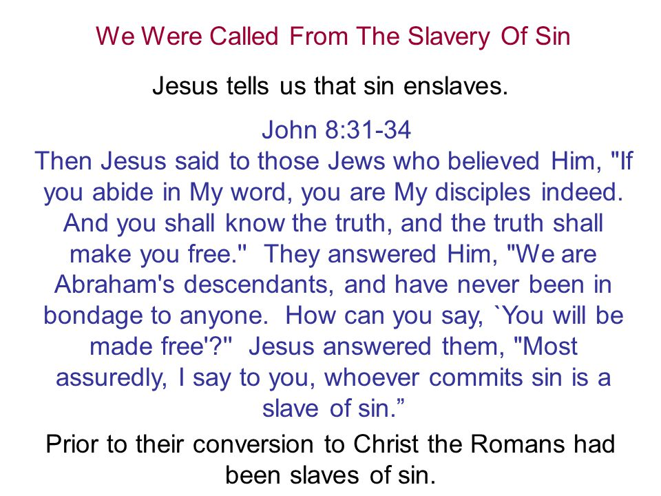 We Were Called From The Slavery Of Sin Jesus tells us that sin enslaves.