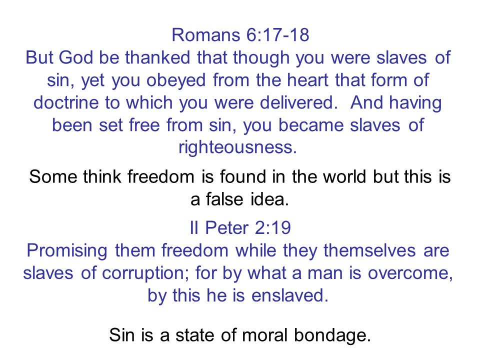 Romans 6:17-18 But God be thanked that though you were slaves of sin, yet you obeyed from the heart that form of doctrine to which you were delivered.